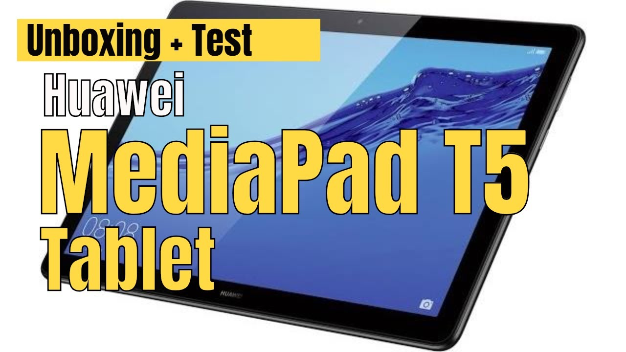 Huawei MediaPad T5 10 inch Tablet Unboxing and Test