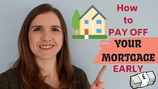 HOW TO PAY OFF MORTGAGE EARLY UK