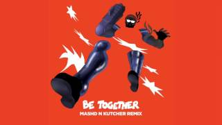 Major Lazer ft. Wild Belle - Be Together (Mashd N Kutcher Remix)