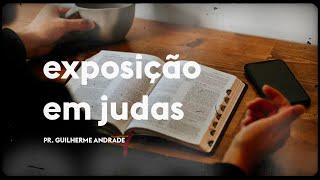 Exposição em Judas | Pr. Guilherme Andrade