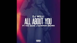 Dj Willi ft. The Game & Kennyon Brown - All About You (RnBass)