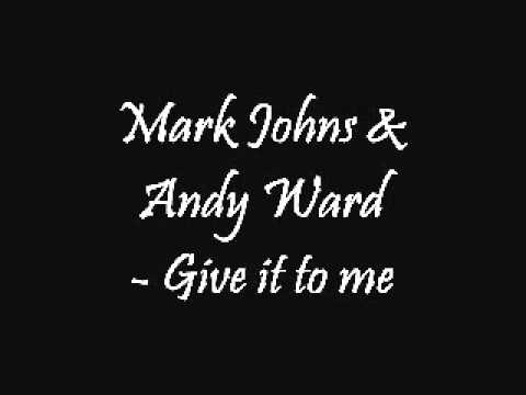 Mark Johns & Andy Ward - Give it to me