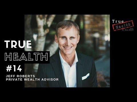True Health #14 - Jeff Roberts - Private Wealth Advisor
