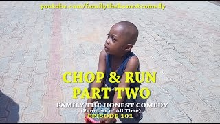 CHOP AND RUN 2  Family The Honest Comedy Episode 101