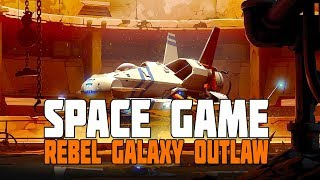 Rebel Galaxy Outlaw - A Fully Fledged Upcoming Space Game
