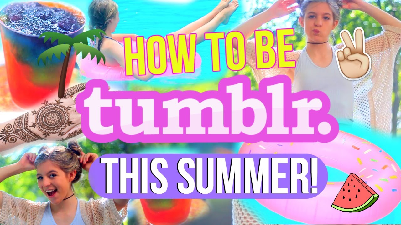 How to be Tumblr this Summer YouTube