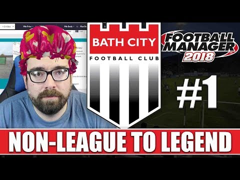 Non-League to Legend FM18 | BATH | Part 1 | NEW BEGINNING | Football Manager 2018