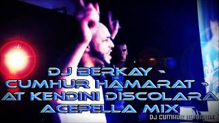 Dj Berkay   Cumhur Hamarat   At Kendini Discolara ( Acepella club mix )