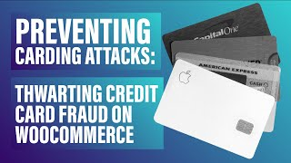 Preventing Carding Attacks: Thwarting Credit Card Fraud on WooCommerce