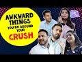 Awkward Things You Do Around Your Crush | Life Tak
