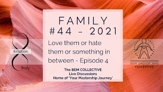 #44 FAMILY - Love them or hate them or something in between... Episode 4 by The BEM Collective