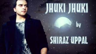 Jhuki Jhuki by Shiraz Uppal