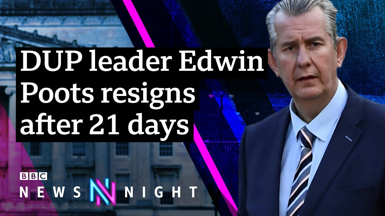 DUP leader Edwin Poots resigns - BBC Newsnight