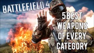 Battlefield 4 TOP 5 WEAPONS of Every Category (INDEX Included) BEST WEAPONS OF 2016