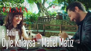 Öyle Kolaysa - Mabel Matiz - Yasak Elma 6. Bölüm
