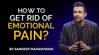 How to get rid of Emotional Pain? By Sandeep Maheshwari   Hindi