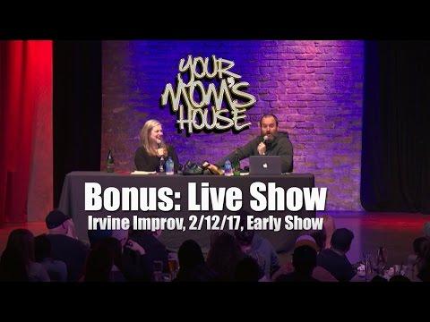 Your Mom's House Podcast LIVE: Early Show Irvine Improv 2/12/17