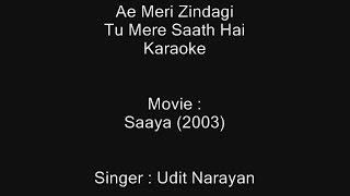 ae meri zindagi tu mere saath hai karaoke saaya 2003 udit narayan