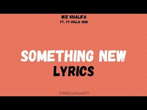 wiz-khalifa---something-new-(lyrics)-feat.-ty-dolla-$ign