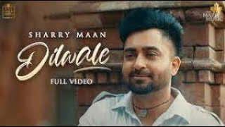 Dilwale (Official Video) Sharry Maan | Dilwala | DILWALE The Album | Latest Punjabi Songs 2021