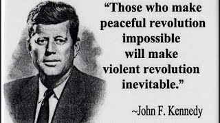 JFK : Those who make peaceful revolution impossible will make violent revolution inevitable