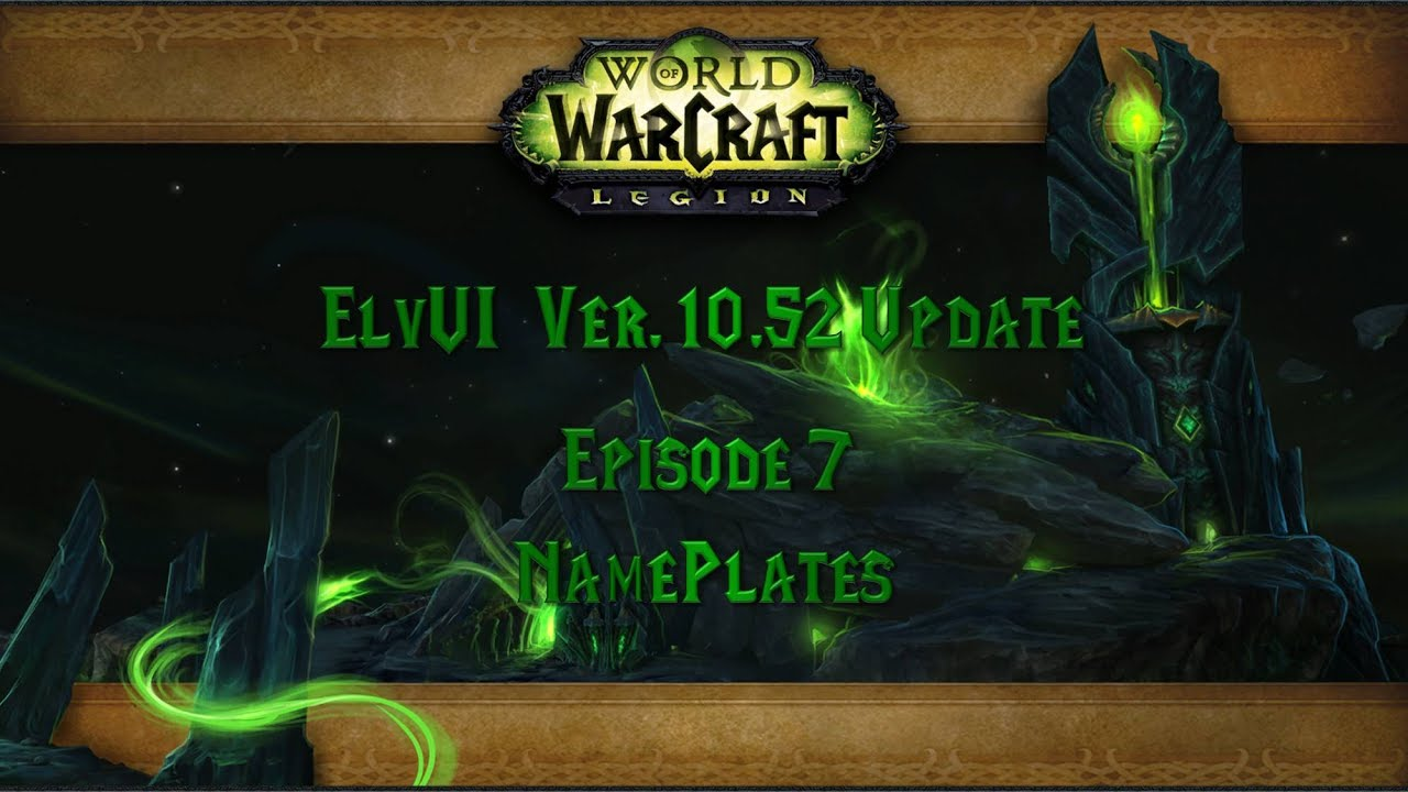 Episode 07 - ElvUI Ver  10 52 Update - NamePlates