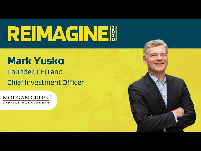 REIMAGINE 2020 v2.0 - Mark Yusko - Morgan Creek Capital Management