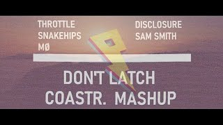 Disclosure & Sam Smith X Throttle X Snakehips & MØ - Don't Latch (COASTR. MASHUP)