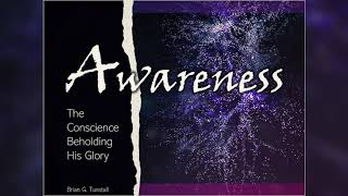 Awakening International Church: Awareness - The Conscience Beholding His Glory by Brian Tunstall