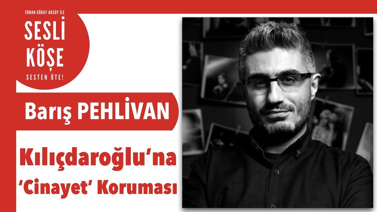 Barış Pehlivan ''Kılıçdaroğlu'na 'Cinayet' Koruması'' - Sesli Köşe Yazısı 19 Ekim 2021 #Salı #Makale