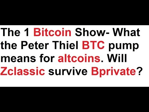 The 1 Bitcoin Show- What the Peter Thiel pump means for altcoins. Will Zclassic survive Bprivate?