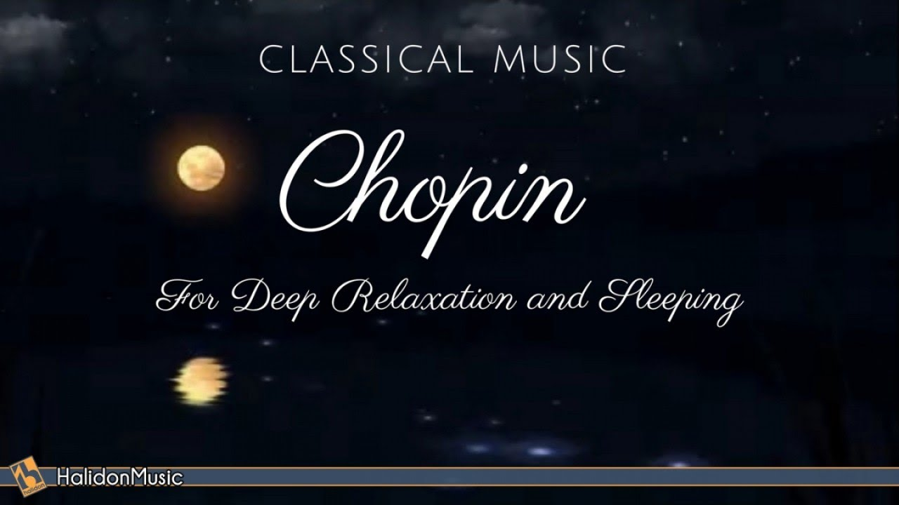 Chopin 4 Hours Classical Music For Deep Relaxation And Sleeping Youtube