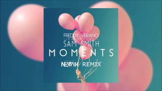 Freddy Verano feat. Sam Smith - Moments (Newik Remix) (Official Audio)