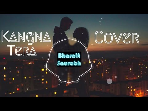 Kangna Tera || Cover by Bharatt - Saurabh || New Hindi/Punjabi Songs 2017