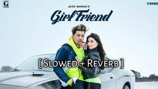 Girlfriend - Jass Manak ( Slowed + Reverb ) | Geet Mp3 | Punjabi song | SlowFeel |