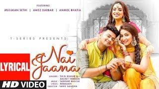 LYRICAL: Nai Jaana | Tulsi Kumar, Sachet Tandon, Tanishk Bagchi | Nirmaan  | Awez D,Musskan S,Anmol