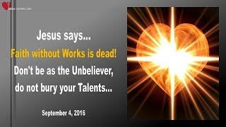 FAITH WITHOUT WORKS IS DEAD ... DO NOT BURY YOUR TALENTS !... ❤️ Love Letter from Jesus