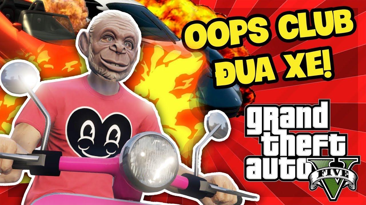 OOPS CLUB TỔ CHỨC ĐUA XE NHƯ VIETNAM RACING BOY!! - GTA 5 Online (Sơn Đù Funny Moments)