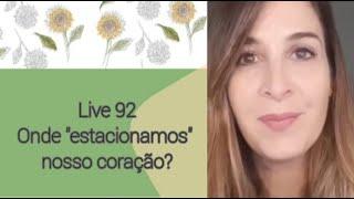 """Live92: Onde """"estacionamos"""" nosso coração? thumbnail"""