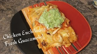 Savory Chicken Enchiladas And Fresh Guacamole!!