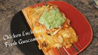 Savory Chicken Enchiladas And Fresh Guacamole!!