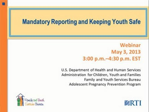 Mandatory Reporting and Keeping Youth Safe, May 3, 2013