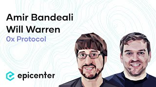 #222 Amir Bandeali & Will Warren: 0x Protocol and the Decentralized Exchange Frontier