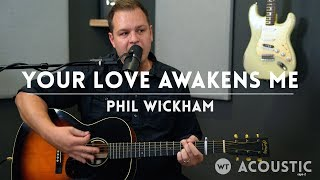 Your Love Awakens Me - Phil Wickham cover - Acoustic