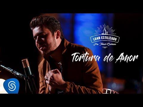Luan Estilizado - Tortura de Amor - DVD Pra Tomar Cachaça - Vídeo Oficial