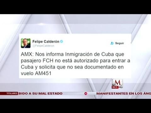 Felipe Calderón denuncia que le fue prohibida la entrada a Cuba.