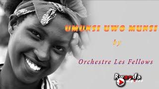 UMUNSI UWO MUNSI by Orchestre Les Fellows lyrics   Rwanda lyrics   karahanyuze