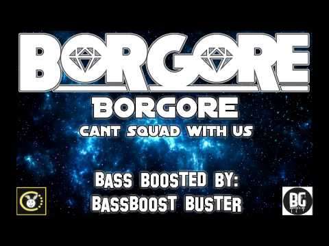 Borgore - Can't Squad With Us [Bass Boosted]