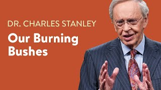 Our Burning Bushes  Dr Charles Stanley