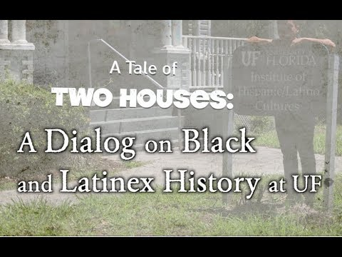 A TALE OF TWO HOUSES: A Dialogue on Black and Latinx History at UF